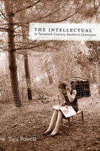 Powell, Tara The Intellectual in Twentieth-Century Southern Literature