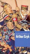 Luckert, Steven The Art and Politics of Arthur Szyk