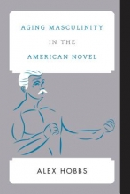 Hobbs, Alex Aging Masculinity in the American Novel
