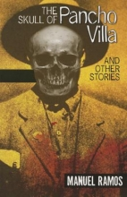 Ramos, Manuel The Skull of Pancho Villa and Other Stories