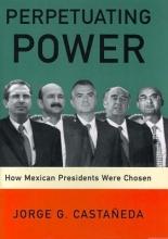 Castaneda, Jorge G. Perpetuating Power