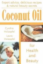 Cynthia Holzapfel,   Laura Holzapfel Coconut Oil for Health and Beauty