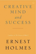 Ernest Holmes Creative Mind and Success