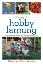 Levatino, Michael The Joy of Hobby Farming