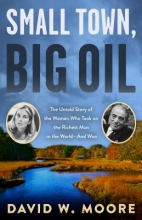 Moore, David W. Small Town, Big Oil