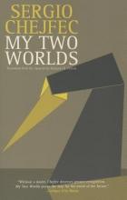 Chejfec, Sergio My Two Worlds