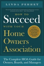 Perret, Linda How to Succeed With Your Homeowners Association
