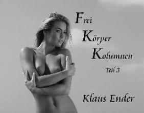 Ender, Klaus Frei Körper Kolumnen - Teil 3