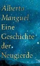 Manguel, Alberto Eine Geschichte der Neugierde