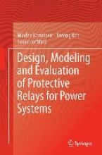 Kezunovic, Mladen Design, Modeling and Evaluation of Protective Relays for Power Systems