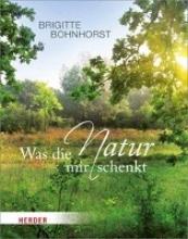 Bohnhorst, Brigitte Was die Natur mir schenkt