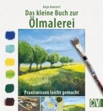 Gensert, Anja Das kleine Buch zur Ölmalerei