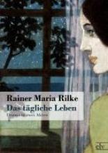 Rilke, Rainer Maria Das tägliche Leben