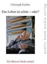 Fechler, Christoph Das Leben ist schön - oder?