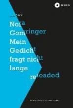 Gomringer, Nora Mein Gedicht fragt nicht lange reloaded