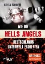 Schubert, Stefan Wie die Hells Angels Deutschlands Unterwelt eroberten