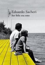 Sacheri, Eduardo Ser Feliz Era Esto Being happy was this