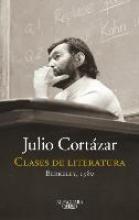 Cortazar, Julio Clases de Literatura. Berkeley. 1980 Literature Courses. Berkley, 1980