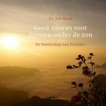 Jan  Dr. Hoek Goed nieuws voor mensen onder de zon