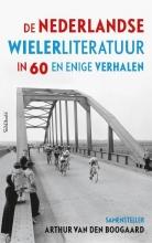 Boogaard, Arthur van den De Nederlandse wielerliteratuur in 60 en enige verhalen