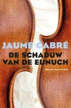 Jaume  Cabre De schaduw van de eunuch