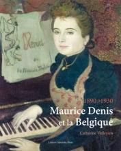 Catherine Verleysen , Maurice Denis et la Belgique, 1890-1930