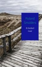 Roland Smulders , Ik bedoel maar