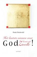 Henk Heideveld , Het laatste nieuws over God komt uit Zwolle
