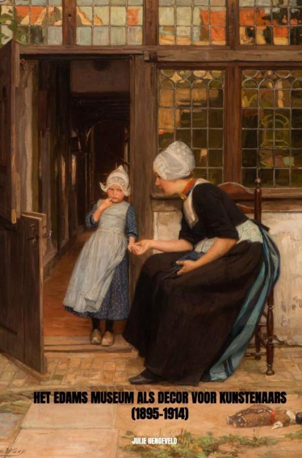 Julie Hengeveld,Het Edams Museum als decor voor kunstenaars (1895-1914)