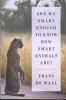 F. de Waal,Are We Smart Enough to Know How Smart Animals Are?