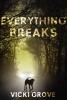 Grove, Vicki,Everything Breaks