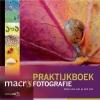 <b>Jaap  Schelvis, Paul  van Hoof, Ron  Poot, Leon  Baas, Arjen  Drost, Joris  van Alphen</b>,Praktijkboek macrofotografie