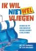 Teije  Koopmans Lucas  Gerwen,Ik wil (niet) wel vliegen