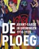,<b>De Ploeg. Avant-garde in Groningen 1918-1928</b>