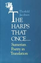 Jacobsen, Thorkild The Harps that Once ... Sumerian Poetry in Translation
