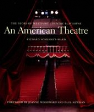 Somerset-ward, Richard An American Theatre - The Story of Westport Country Playhouse, 1931-2005