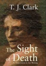 Clark, T J The Sight of Death - An Experiment in Art Writing