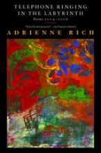 Rich, Adrienne Telephone Ringing in the Labyrinth - Poems 2004- 2006
