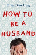 Tim Dowling How to Be a Husband