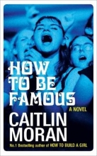 Moran, Caitlin How to be Famous
