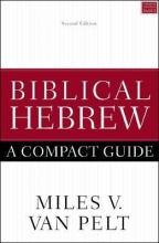 Miles V. Van Pelt Biblical Hebrew: A Compact Guide