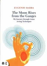 Barba, Eugenio The Moon Rises from the Ganges