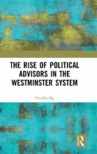 Yee-Fui Ng The Rise of Political Advisors in the Westminster System