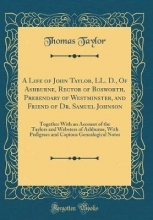 Taylor, Thomas Taylor, T: Life of John Taylor, LL. D., Of Ashburne, Rector