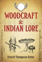 Thompson Seton, Ernest Woodcraft & Indian Lore