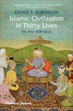 Robinson, Chase Islamic Civilization in Thirty Lives