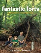 Schofield, Jo,   Danks, Fiona Fantastic Forts