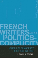 Golsan, Richard J French Writers and the Politics of Complicity - Crises of Democracy in the 1940s and 1990s