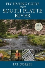 Dorsey, Pat Fly Fishing Guide to the South Platte River