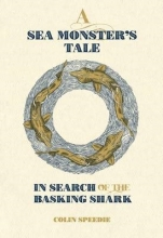 Colin Speedie A Sea Monster`s Tale - In Search of the Basking Shark